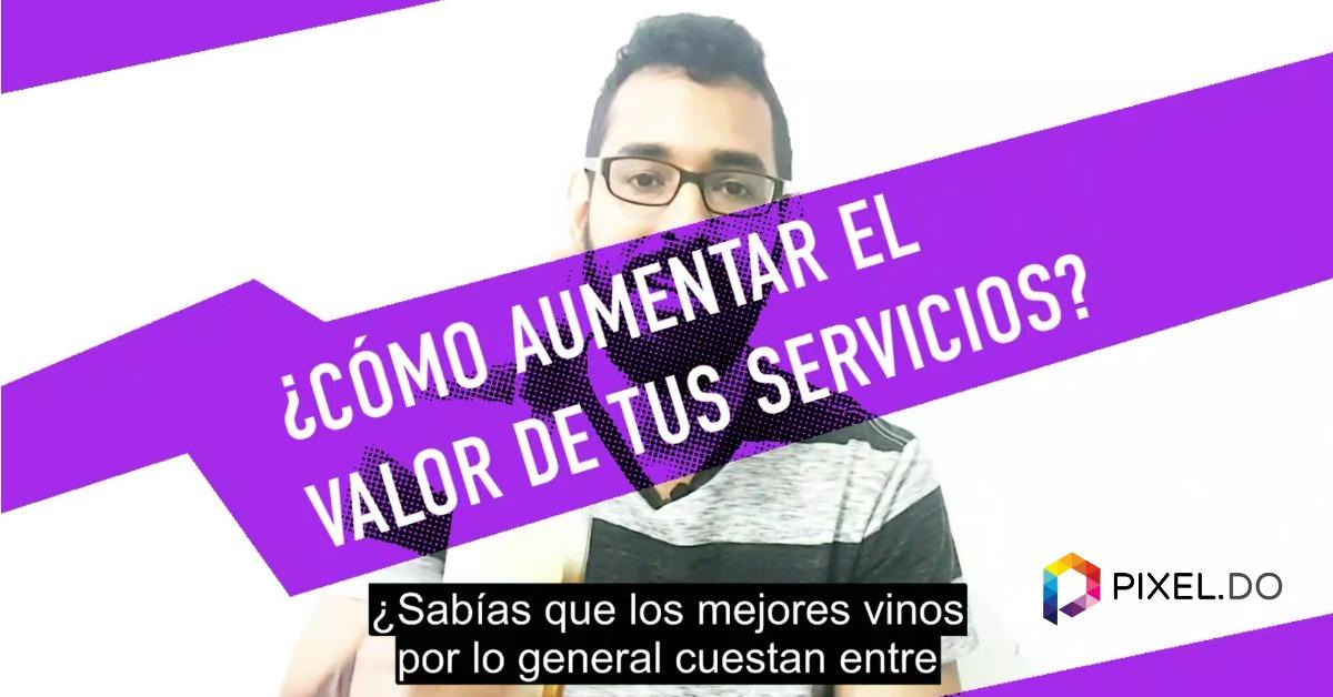 ¿Cómo aumentar el valor de tus servicios?