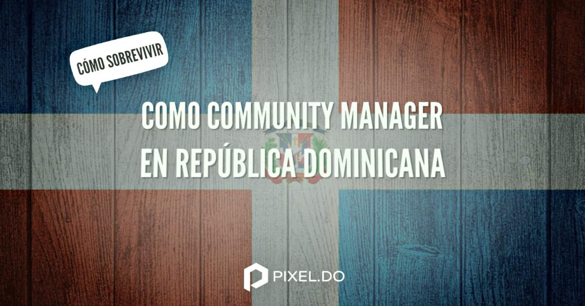 Consejos para sobrevivir siendo Community Manager en República Dominicana