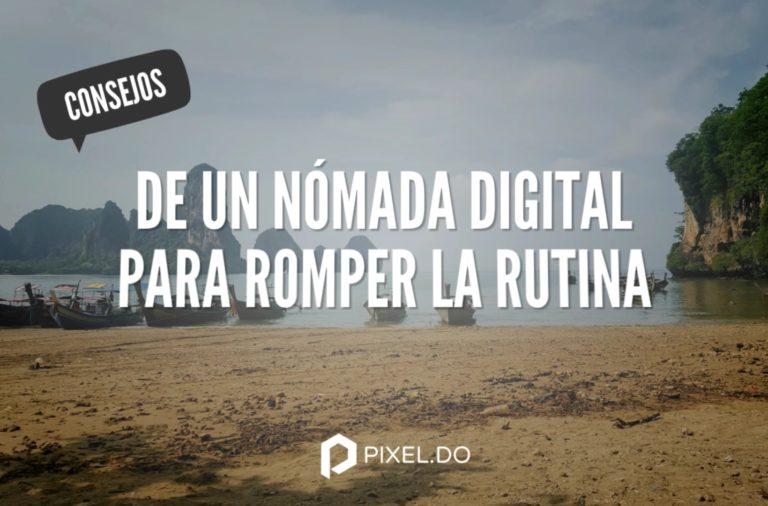 Consejos de un nómada digital para romper la rutina