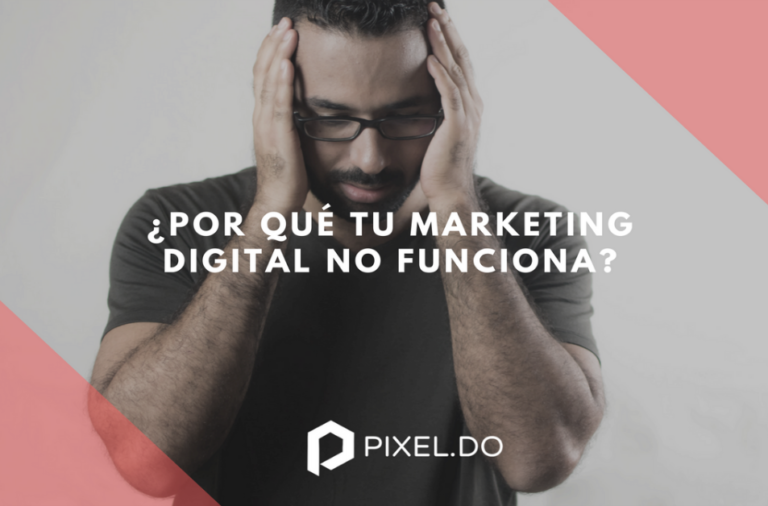 Por qué tu Marketing Digital NO funciona y qué hacer al respeto